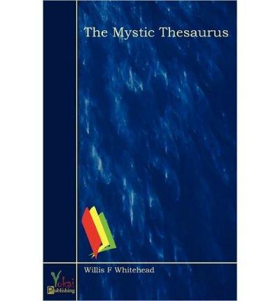 [ [ [ The Mystic Thesaurus [ THE MYSTIC THESAURUS ] By Whitehead, Willis F ( Author )Sep-09-2010 (Mystic Thesaurus)