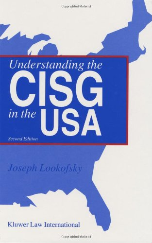 Understanding The CISG In The USA: A Compact Guide To The 1980 United Nations Convention On Contracts for the International Sale of Goods