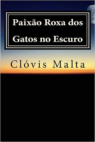 Paixao Roxa dos Gatos no Escuro (Portuguese Edition): Clovis Malta: 9781508511229: Amazon.com: Books