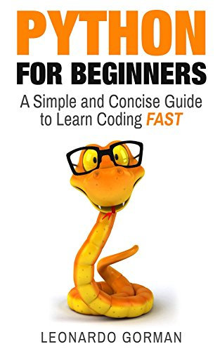 #freebooks – Python for Beginners: A Simple and Concise Guide to Learn Coding FAST (Python, Python Programming, Python for beginners, programming, coding, Python Handbook, scripting, Python Guide, code) by Leonardo Gorman