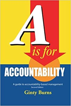 A is for Accountability: A Guide to Accountability-Based Management by Ginty Burns (2013-12-19)