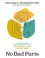 No Bad Parts: Healing Trauma and Restoring Wholeness with the Internal Family Systems Model