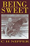 Being Sweet, C. H. Nipper, 0595364446