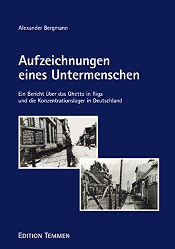 Aufzeichnungen eines Untermenschen: Ein Bericht über das Ghetto in Riga und die Konzentrationslager in Deutschland