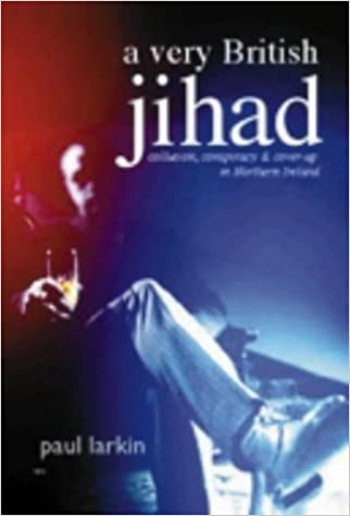 Image result for A Very British Jihad: collusion, conspiracy, and cover-up in Northern Ireland