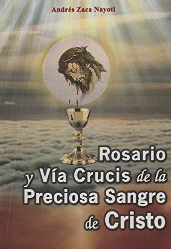 Rosario y Via Crucis de la Preciosa Sangre de Cristo (Rosario De La Preciosa Sangre De Cristo)