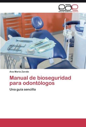 Manual de bioseguridad para odontologos: Una guia sencilla (Spanish Edition) [Ana Maria Zarate] (Tapa Blanda)