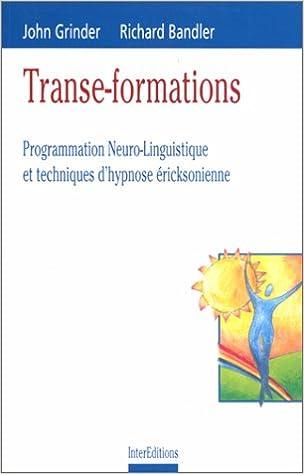 Transe-formations : Programmation neuro-linguistique et techniques d'hypnose éricksonienne pdf