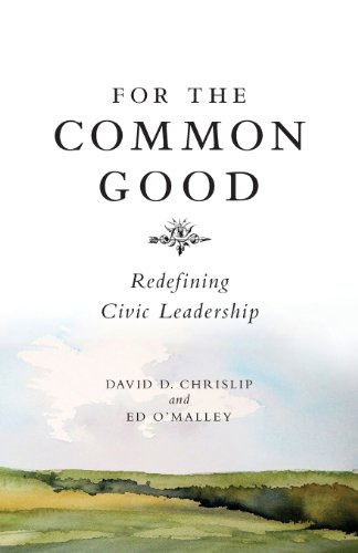 For the Common Good: Redefining Civic Leadership