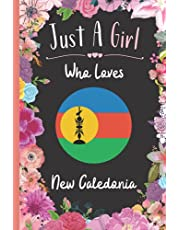 Just A Girl Who Loves New Caledonia: Wide Ruled Notebook Gift For New Caledonia Travelers / Citizens - Perfect Notebook Gift For Girls- 6 x 9 Inches - 120 Pages -New Caledonia Traveling Notebook