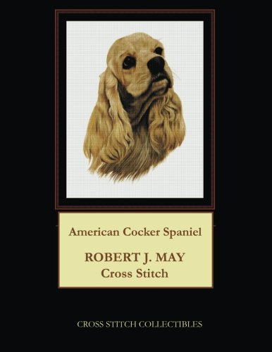 iel: Robt. J. May Cross Stitch Pattern (Cocker Spaniel Collectables)