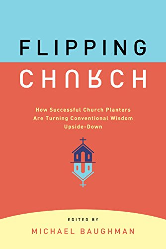 - Flipping Church: How Successful Church Planters Are Turning Conventional Wisdom Upside-Down