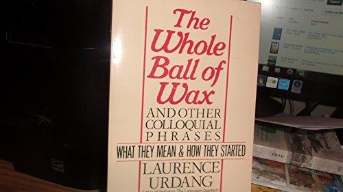 The Whole Ball of Wax and Other Colloquial Sayings: What They Mean & How They Started