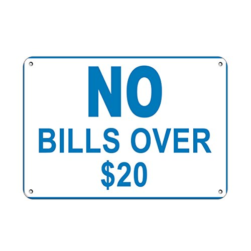 No Bills Over $20 Business Sign Store Policy Aluminum Metal Sign 24 in x 18 in Custom Warning & Saftey Sign Pre-drilled Holes for Easy mounting -