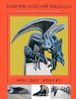 Read Online By Monique Robert - Papier Mache Design: advanced techniques (2012-12-14) [Paperback] pdf