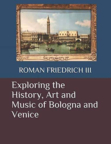 (Exploring the History, Art and Music of Bologna and Venice)