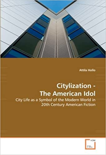 Citylization The American Idol City Life As A Symbol Of The