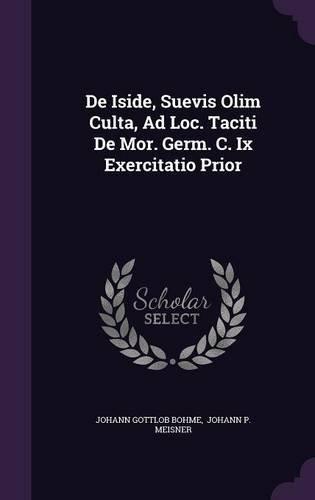 Read Online De Iside, Suevis Olim Culta, Ad Loc. Taciti De Mor. Germ. C. Ix Exercitatio Prior pdf