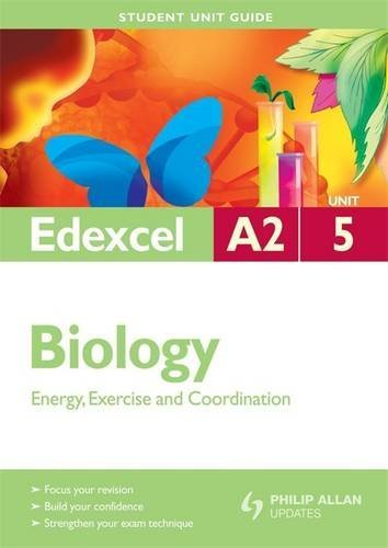 Biology Energy, Exercise and Coordination: Edexcel A2 Unit 5 (Student Unit Guide)