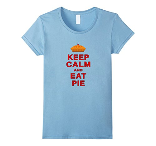 Womens Keep Calm and Eat Pie - Funny Foodie Lovers Tee Shirt Large Baby Blue (Spot Pie)