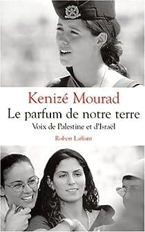 Le parfum de notre terre : Voix de Palestine et d'Israël par Mourad