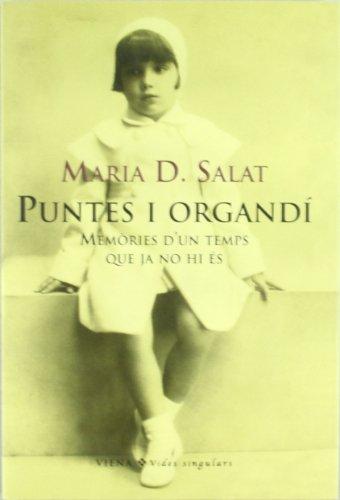 Descargar Libro Puntes I Organdí: Memòries D'un Temps Que Ja No Hi és Maria Dolors Salat Torras