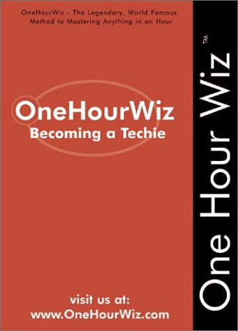 OneHourWiz: Becoming a Techie - The Legendary, World Famous Method for Anyone to Become a Techie