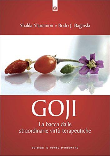 Goji: La bacca dalle straordinarie virtù terapeutiche (Salute e benessere) (Italian Edition)