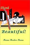 Think Beautiful, Thomas Theodore Thomas, 1403368228