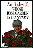 Whose Rose Garden Is It Anyway?, Art Buchwald, 0399134808