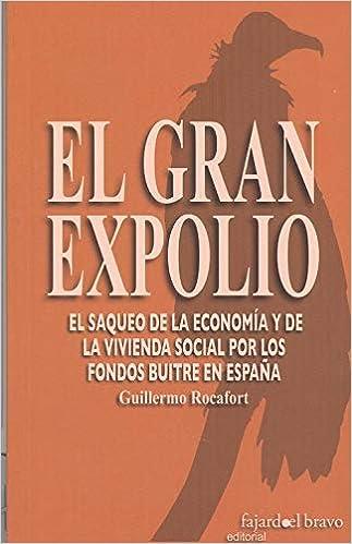 EL GRAN EXPOLIO El saqueo de la economía y de la vivencia social por fondos: Amazon.es: Rocafort, Guillermo: Libros