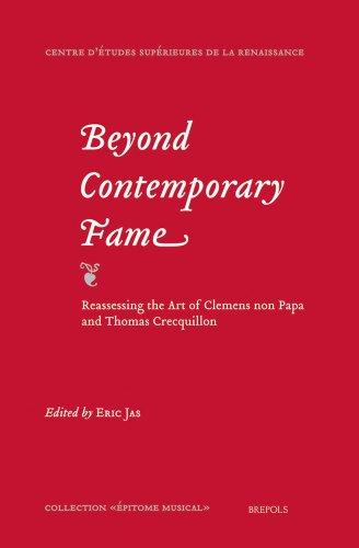 Beyond Contemporary Fame. Reassessing the Art of Clemens non Papa and Thomas Crecquillon (Epitome Musical: Centre D'Etudes Superieures de la Renaissance)