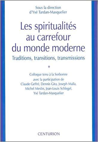 Lire en ligne Les Spiritualités au carrefour du monde moderne : Traditions, transitions, transmissions pdf epub
