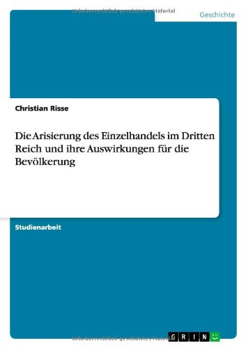 Download Die Arisierung des Einzelhandels im Dritten Reich und ihre Auswirkungen für die Bevölkerung (German Edition) ebook