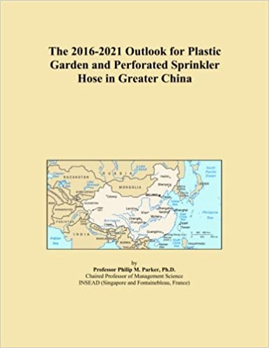 Book The 2016-2021 Outlook for Plastic Garden and Perforated Sprinkler Hose in Greater China
