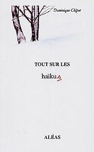 Tout sur les haïkus par Dominique Chipot
