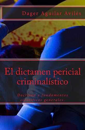 El dictamen pericial criminalístico  [Aguilar Avilés, Dager] (Tapa Blanda)