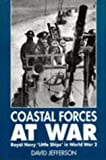 Coastal Forces at War : Coastal Forces Operations in World War II, Jefferson, David, 1852604999