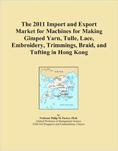 The 2011 Import and Export Market for Machines for Making Gimped Yarn, Tulle, Lace, Embroidery, Trimmings, Braid, and Tufting in Hong Kong