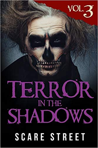 Terror in the Shadows Volume 3: Scary Ghosts, Paranormal ...