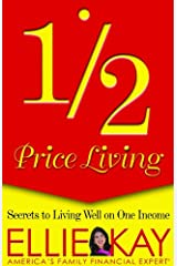 1/2 Price Living: Secrets to Living Well on One Income Paperback