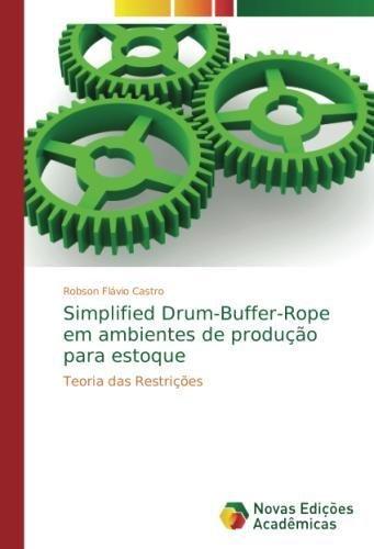 Simplified Drum-Buffer-Rope em ambientes de produção para estoque: Teoria das Restrições (Portuguese Edition) pdf