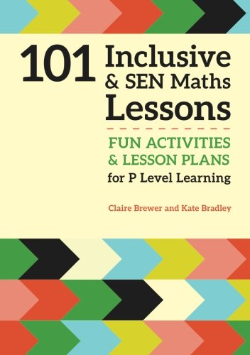 101 Inclusive and SEN Maths Lessons: Fun Activities and Lesson Plans for Children Aged 3  11 (101 Inclusive and Sen Lessons)