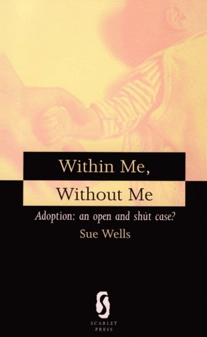 Within Me, Without Me: Adoption : An Open and Shut Case?