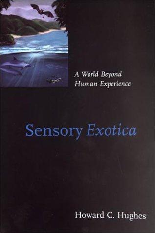 Sensory Exotica: A World beyond Human Experience