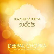 Le succès (Demandez à Deepak) | Livre audio Auteur(s) : Deepak Chopra Narrateur(s) : Danièle Panneton, René Gagnon