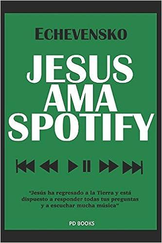 Amazon.com: JESÚS AMA SPOTIFY (Spanish Edition ...