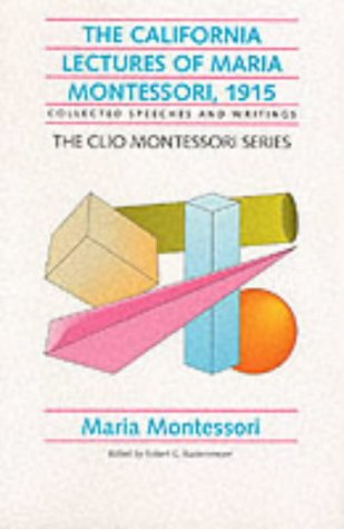 The California Lectures of Maria Montessori, 1915: Collected Speeches and Writings (The Clio Montessori Series)