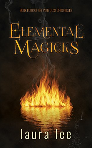 Elemental Magicks: An Urban Fantasy Romance (Pixie Dust Chronicles Book 4)
