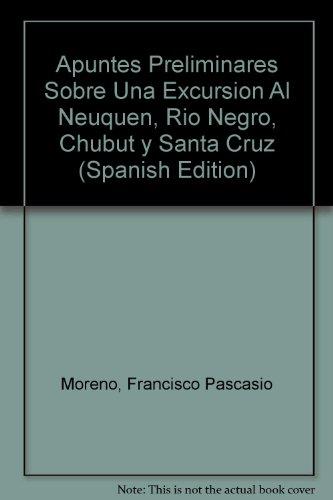 Descargar Libro Apuntes Preliminares Sobre Una Excursion Al Neuquen, Rio Negro, Chubut Y Santa Cruz Francisco Pascasio Moreno